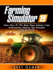 Farming Simulator 19 Game, Xbox, PC, PS4, Mods, Maps, Animals, Crops, Achievements, Vehicles, Tips, Strategies, Guide Unofficial - eBook