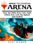 Magic The Gathering Arena Game, App, Mobile, Decks, Codes, Angels, Artifacts, Packs, Cards, Tips, Beginners Guide Unofficial - eBook