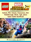 Lego Marvel Super Heroes 2, Switch, PS4, Cheats, Characters, DLC, Walkthrough, Mods, Apk, Jokes, Game Guide Unofficial - eBook