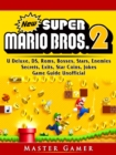 New Super Mario Bros 2, DS, 3DS, Secrets, Exits, Walkthrough, Star Coins, Power Ups, Worlds, Tips, Jokes, Game Guide Unofficial - eBook
