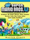 New Super Mario Bros, U Deluxe, DS, Roms, Bosses, Stars, Enemies, Secrets, Exits, Star Coins, Jokes, Game Guide Unofficial - eBook