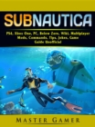 Subnautica, PS4, Xbox One, PC, Below Zero, Wiki, Multiplayer, Mods, Commands, Tips, Jokes, Game Guide Unofficial - eBook