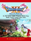 Dragon Quest XI Echoes of an Elusive Age, PC, PS4, Switch, Agility, Weapons, Bosses, Party, Builds, Cheats, Combat, Jokes, Game Guide Unofficial - eBook