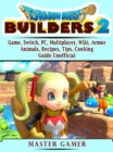 Dragon Quest Builders 2 Game, Switch, PC, Multiplayer, Wiki, Armor, Animals, Recipes, Tips, Cooking, Guide Unofficial - eBook