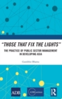 """Those That Fix the Lights"" : The Practice of Public Sector Management in Developing Asia - Book"