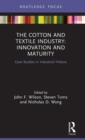 The Cotton and Textiles Industry: Innovation and Maturity : Case Studies in Industrial History - Book