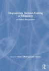 Empowering Decision-Making in Midwifery : A Global Perspective - Book