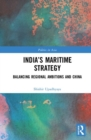 India's Maritime Strategy : Balancing Regional Ambitions and China - Book
