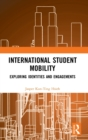 International Student Mobility : Exploring Identities and Engagements - Book