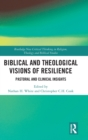 Biblical and Theological Visions of Resilience : Pastoral and Clinical Insights - Book