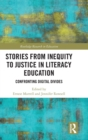 Stories from Inequity to Justice in Literacy Education : Confronting Digital Divides - Book