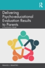 Delivering Psycho-educational Evaluation Results to Parents : A Practitioner's Model - Book