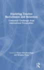 Exploring Teacher Recruitment and Retention : Contextual Challenges from International Perspectives - Book