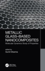 Metallic Glass-Based Nanocomposites : Molecular Dynamics Study of Properties - Book