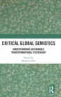 Critical Global Semiotics : Understanding Sustainable Transformational Citizenship - Book