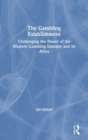 The Gambling Establishment : Challenging the Power of the Modern Gambling Industry and its Allies - Book