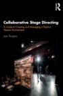 Collaborative Stage Directing : A Guide to Creating and Managing a Positive Theatre Environment - Book