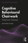 Cognitive Behavioural Chairwork : Distinctive Features - Book