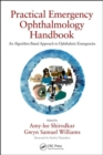 Practical Emergency Ophthalmology Handbook : An Algorithm Based Approach to Ophthalmic Emergencies - Book