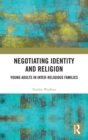 Negotiating Identity and Religion : Young Adults in Inter-religious Families - Book