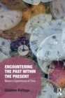 Encountering the Past within the Present : Modern Experiences of Time - Book