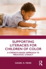 Supporting Literacies for Children of Color : A Strength-Based Approach to Preschool Literacy - Book
