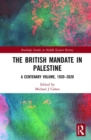 The British Mandate in Palestine : A Centenary Volume, 1920-2020 - Book