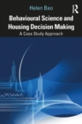 Behavioural Science and Housing Decision Making : A Case Study Approach - Book