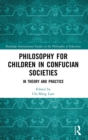 Philosophy for Children in Confucian Societies : In Theory and Practice - Book