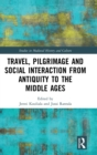 Travel, Pilgrimage and Social Interaction from Antiquity to the Middle Ages - Book