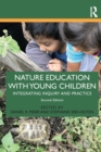 Nature Education with Young Children : Integrating Inquiry and Practice - Book
