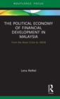 The Political Economy of Financial Development in Malaysia : From the Asian Crisis to 1MDB - Book