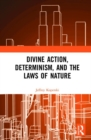 Divine Action, Determinism, and the Laws of Nature - Book