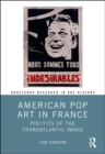 American Pop Art in France : Politics of the Transatlantic Image - Book