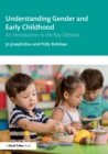 Understanding Gender and Early Childhood : An Introduction to the Key Debates - Book