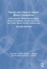 Theory and Cases in School-Based Consultation : A Resource for School Psychologists, School Counselors, Special Educators, and Other Mental Health Professionals - Book