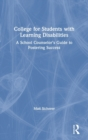 College for Students with Learning Disabilities : A School Counselor's Guide to Fostering Success - Book
