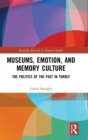 Museums, Emotion, and Memory Culture : The Politics of the Past in Turkey - Book