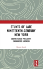 Stunts of Late Nineteenth-Century New York : Aestheticised Precarity, Endangered Liveness - Book