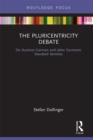 The Pluricentricity Debate : On Austrian German and other Germanic Standard Varieties - Book