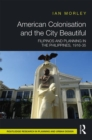 American Colonisation and the City Beautiful : Filipinos and Planning in the Philippines, 1916-35 - Book