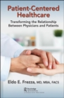 Patient-Centered Healthcare : Transforming the Relationship Between Physicians and Patients - Book