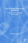 The Grieving Child in the Classroom : A Guide for School-Based Professionals - Book