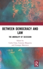 Between Democracy and Law : The Amorality of Secession - Book