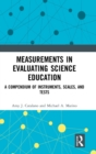 Measurements in Evaluating Science Education : A Compendium of Instruments, Scales, and Tests - Book