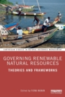 Governing Renewable Natural Resources : Theories and Frameworks - Book