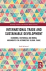 International Trade and Sustainable Development : Economic, Historical and Moral Arguments for Asymmetric Global Trade - Book
