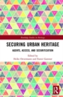 Securing Urban Heritage : Agents, Access, and Securitization - Book