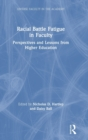 Racial Battle Fatigue in Faculty : Perspectives and Lessons from Higher Education - Book