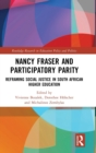 Nancy Fraser and Participatory Parity : Reframing Social Justice in South African Higher Education - Book